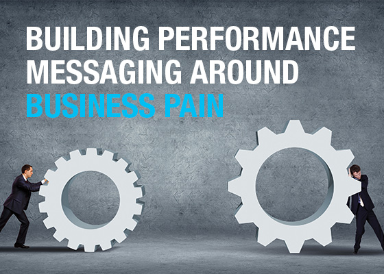 Building performance messaging around business pain