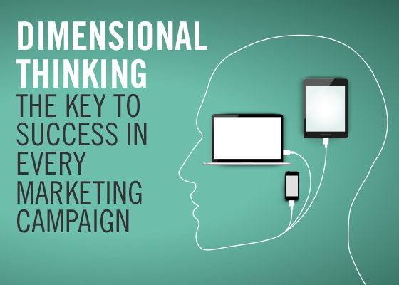 Dimensional thinking the key to success in every marketing campaign